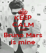 KEEP CALM AND Bruno Mars is mine - Personalised Poster A4 size