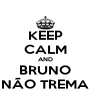 KEEP CALM AND BRUNO NÃO TREMA - Personalised Poster A4 size