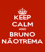 KEEP CALM AND BRUNO NÃOTREMA - Personalised Poster A4 size