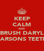 KEEP CALM AND BRUSH DARYL PARSONS TEETH - Personalised Poster A4 size