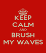 KEEP CALM AND BRUSH MY WAVES - Personalised Poster A4 size