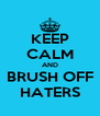 KEEP CALM AND BRUSH OFF HATERS - Personalised Poster A4 size