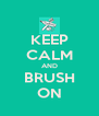 KEEP CALM AND BRUSH ON - Personalised Poster A4 size