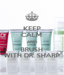 KEEP CALM AND BRUSH WITH DR. SHARP - Personalised Poster A4 size
