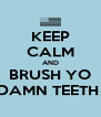 KEEP CALM AND BRUSH YO DAMN TEETH  - Personalised Poster A4 size
