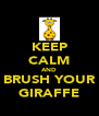 KEEP CALM AND BRUSH YOUR GIRAFFE - Personalised Poster A4 size