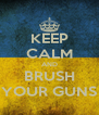 KEEP CALM AND BRUSH YOUR GUNS - Personalised Poster A4 size