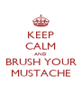 KEEP CALM AND BRUSH YOUR MUSTACHE - Personalised Poster A4 size