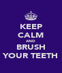 KEEP CALM AND BRUSH YOUR TEETH - Personalised Poster A4 size