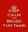 KEEP CALM AND BRUSH YUH Teeth - Personalised Poster A4 size
