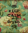 KEEP CALM AND Bryan  <3 - Personalised Poster A4 size