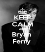 KEEP CALM AND Bryan  Ferry  - Personalised Poster A4 size