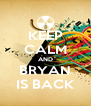 KEEP CALM AND BRYAN IS BACK - Personalised Poster A4 size