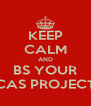 KEEP CALM AND BS YOUR CAS PROJECT - Personalised Poster A4 size
