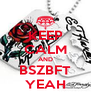 KEEP CALM AND BSZBFT YEAH - Personalised Poster A4 size