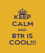 KEEP CALM AND BTR IS COOL!!! - Personalised Poster A4 size
