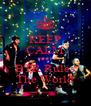 KEEP CALM AND BTR Rules The World - Personalised Poster A4 size