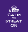 KEEP CALM AND bTREAT ON - Personalised Poster A4 size
