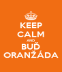 KEEP CALM AND BUĎ ORANŽÁDA - Personalised Poster A4 size