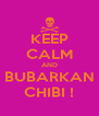 KEEP CALM AND BUBARKAN CHIBI ! - Personalised Poster A4 size