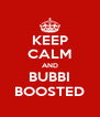KEEP CALM AND BUBBI BOOSTED - Personalised Poster A4 size