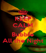 KEEP CALM And Bubble All the Night - Personalised Poster A4 size