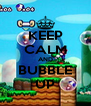 KEEP CALM AND BUBBLE UP - Personalised Poster A4 size