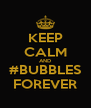 KEEP CALM AND #BUBBLES FOREVER - Personalised Poster A4 size