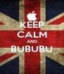 KEEP CALM AND BUBUBU  - Personalised Poster A4 size