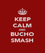 KEEP CALM AND BUCHO SMASH - Personalised Poster A4 size