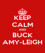 KEEP CALM AND BUCK AMY-LEIGH - Personalised Poster A4 size