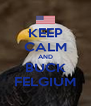 KEEP CALM AND BUCK FELGIUM - Personalised Poster A4 size