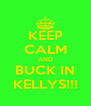 KEEP CALM AND BUCK IN KELLYS!!! - Personalised Poster A4 size