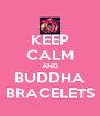KEEP CALM AND BUDDHA BRACELETS - Personalised Poster A4 size