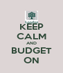 KEEP CALM AND BUDGET ON - Personalised Poster A4 size