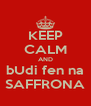 KEEP CALM AND bUdi fen na SAFFRONA - Personalised Poster A4 size
