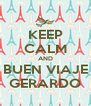 KEEP CALM AND BUEN VIAJE GERARDO - Personalised Poster A4 size