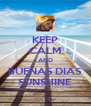 KEEP CALM AND BUENAS DIAS SUNSHINE - Personalised Poster A4 size