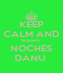 KEEP CALM AND BUENAS  NOCHES DANU  - Personalised Poster A4 size