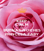 KEEP CALM AND BUENAS NOCHES PRINCESA FABY - Personalised Poster A4 size