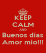 KEEP CALM AND Buenos días Amor mio!!! - Personalised Poster A4 size