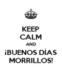 KEEP CALM AND ¡BUENOS DÍAS MORRILLOS! - Personalised Poster A4 size