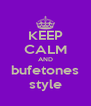 KEEP CALM AND bufetones style - Personalised Poster A4 size