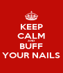 KEEP CALM AND BUFF YOUR NAILS - Personalised Poster A4 size