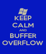 KEEP CALM AND BUFFER OVERFLOW - Personalised Poster A4 size