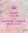 KEEP CALM AND BUGÜN CERENİ MUTLU ET - Personalised Poster A4 size