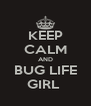 KEEP CALM AND BUG LIFE GIRL  - Personalised Poster A4 size