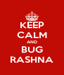 KEEP CALM AND BUG RASHNA - Personalised Poster A4 size