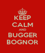 KEEP CALM AND BUGGER BOGNOR - Personalised Poster A4 size