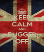 KEEP CALM AND BUGGER OFF - Personalised Poster A4 size